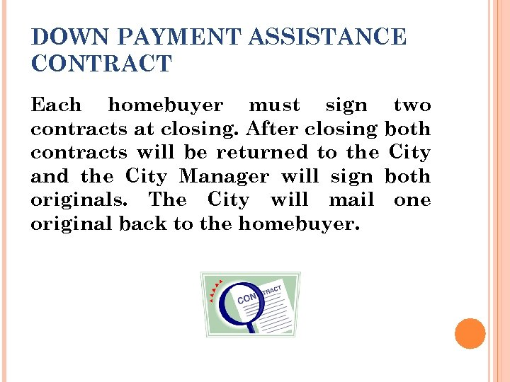 DOWN PAYMENT ASSISTANCE CONTRACT Each homebuyer must sign two contracts at closing. After closing