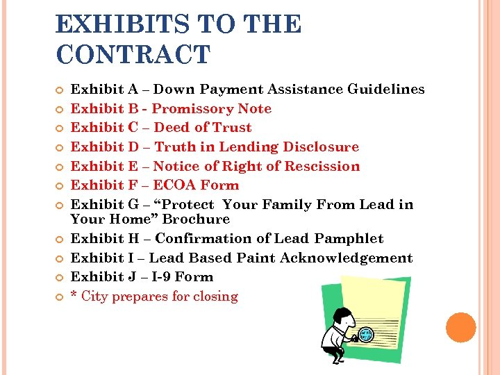 EXHIBITS TO THE CONTRACT Exhibit A – Down Payment Assistance Guidelines Exhibit B -