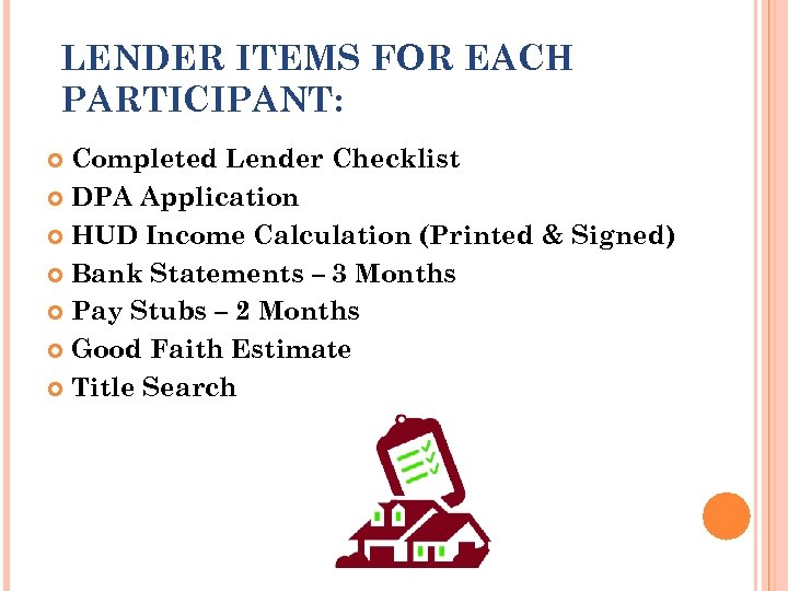 LENDER ITEMS FOR EACH PARTICIPANT: Completed Lender Checklist DPA Application HUD Income Calculation (Printed