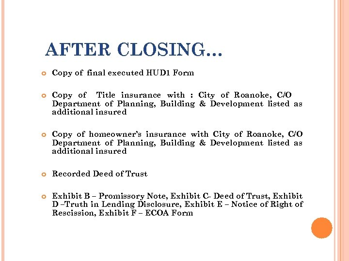 AFTER CLOSING… Copy of final executed HUD 1 Form Copy of Title insurance with