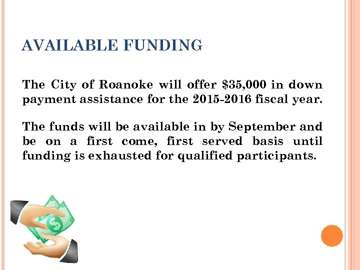 AVAILABLE FUNDING The City of Roanoke will offer $35, 000 in down payment assistance