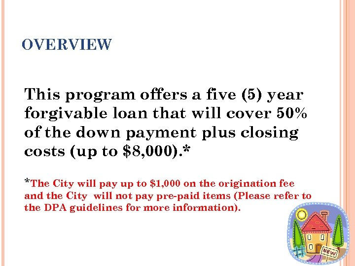OVERVIEW This program offers a five (5) year forgivable loan that will cover 50%