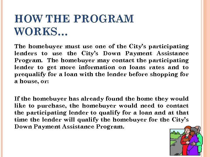 HOW THE PROGRAM WORKS… The homebuyer must use one of the City's participating lenders