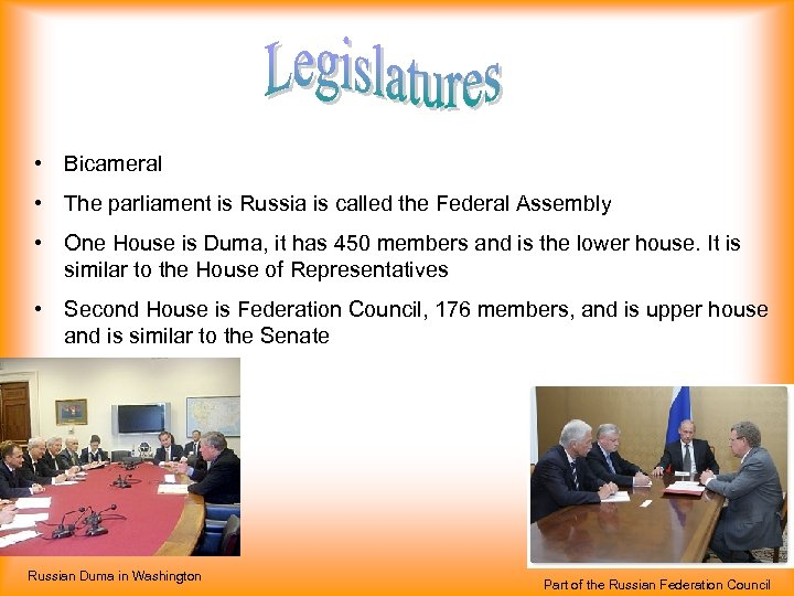• Bicameral • The parliament is Russia is called the Federal Assembly •