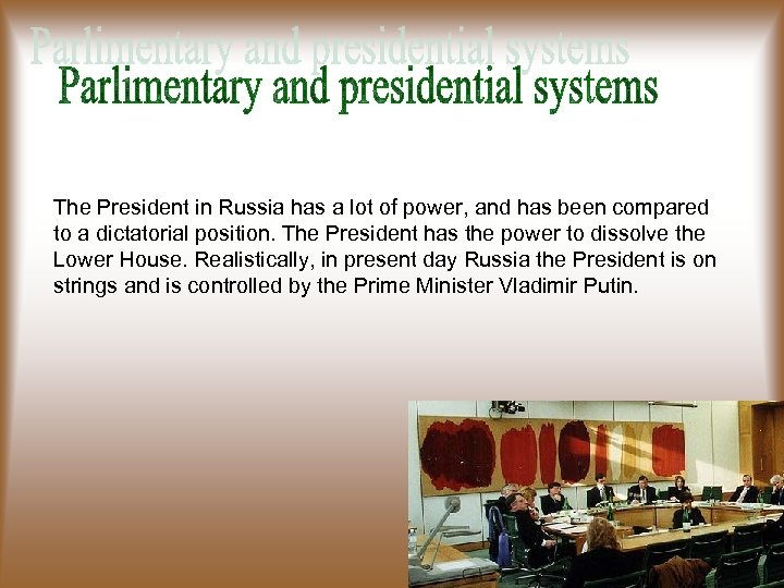 The President in Russia has a lot of power, and has been compared to