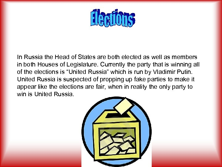 In Russia the Head of States are both elected as well as members in