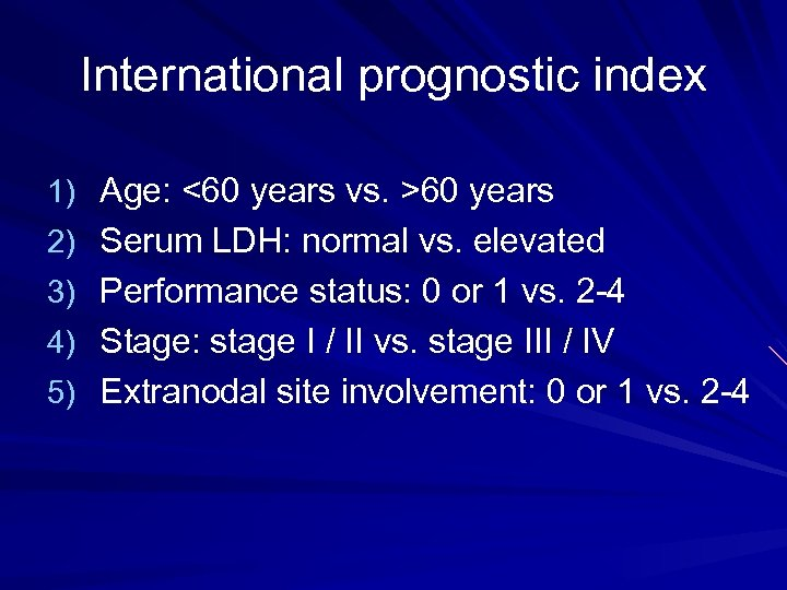 International prognostic index 1) Age: <60 years vs. >60 years 2) Serum LDH: normal