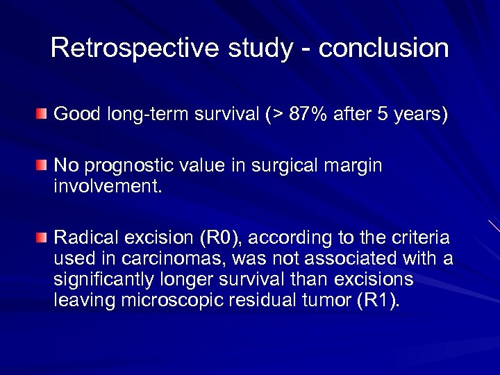 Retrospective study - conclusion Good long-term survival (> 87% after 5 years) No prognostic