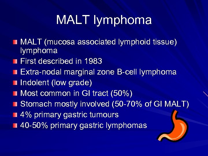 MALT lymphoma MALT (mucosa associated lymphoid tissue) lymphoma First described in 1983 Extra-nodal marginal