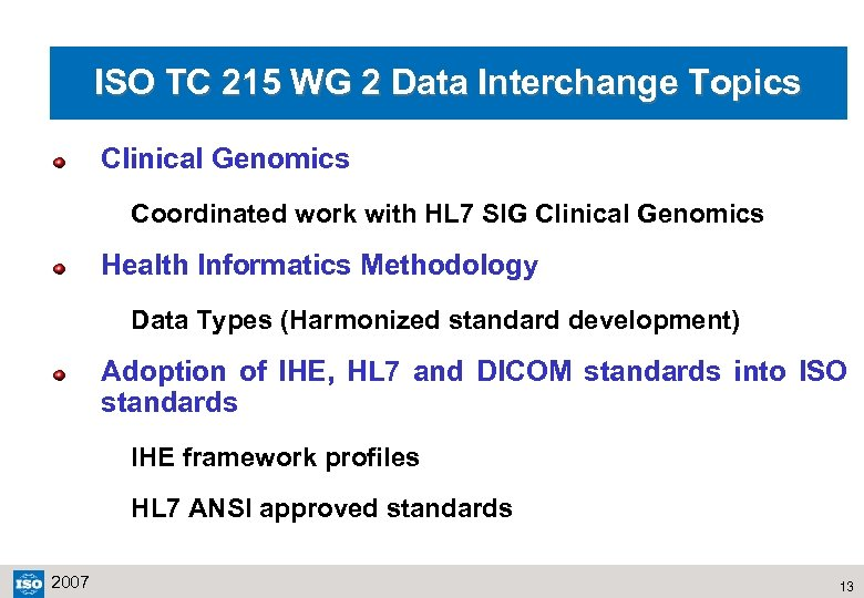 ISO TC 215 WG 2 Data Interchange Topics Clinical Genomics Coordinated work with HL