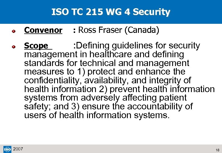 ISO TC 215 WG 4 Security Convenor : Ross Fraser (Canada) : Defining guidelines