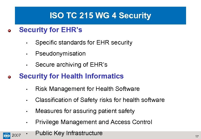 ISO TC 215 WG 4 Security for EHR's • Specific standards for EHR security