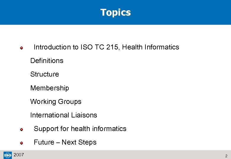 Topics Introduction to ISO TC 215, Health Informatics Definitions Structure Membership Working Groups International