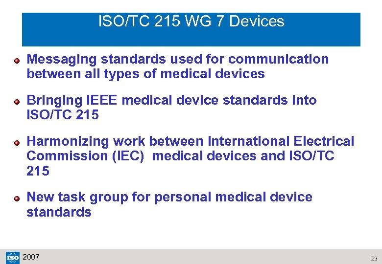 ISO/TC 215 WG 7 Devices Messaging standards used for communication between all types of