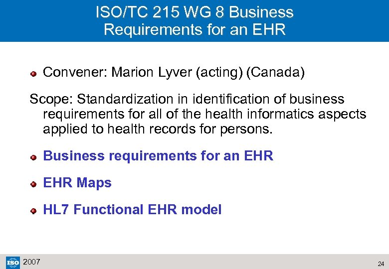 ISO/TC 215 WG 8 Business Requirements for an EHR Convener: Marion Lyver (acting) (Canada)