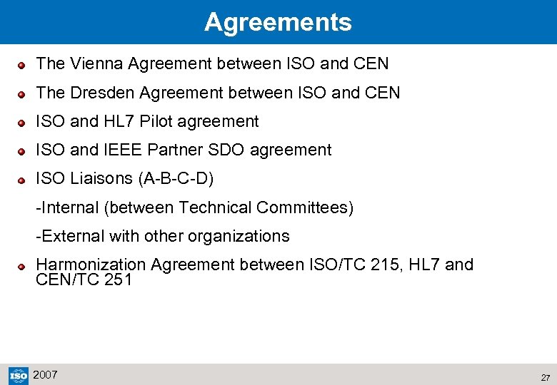 Agreements The Vienna Agreement between ISO and CEN The Dresden Agreement between ISO and