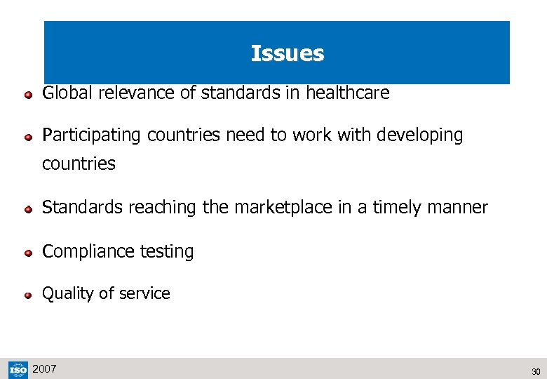 Issues Global relevance of standards in healthcare Participating countries need to work with developing