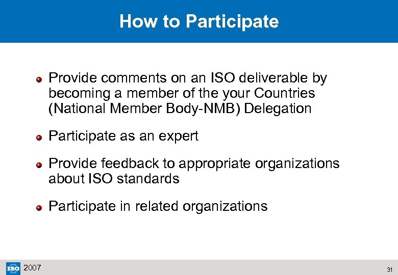 How to Participate Provide comments on an ISO deliverable by becoming a member of