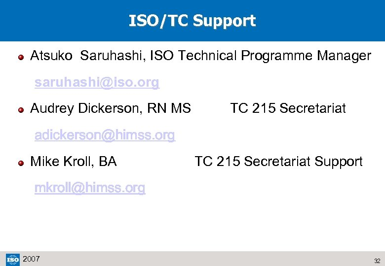 ISO/TC Support Atsuko Saruhashi, ISO Technical Programme Manager saruhashi@iso. org Audrey Dickerson, RN MS