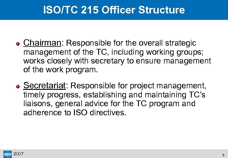 ISO/TC 215 Officer Structure Chairman: Responsible for the overall strategic management of the TC,