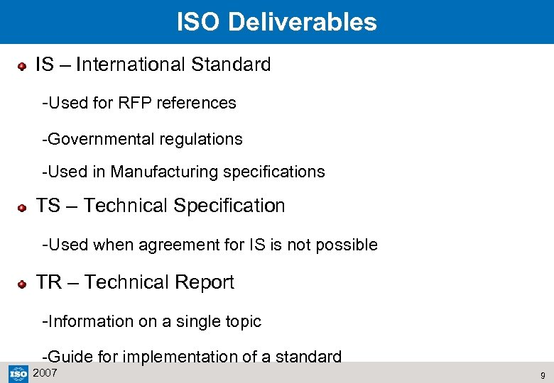 ISO Deliverables IS – International Standard -Used for RFP references -Governmental regulations -Used in