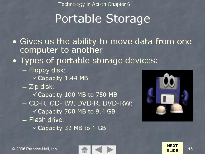 Technology In Action Chapter 6 Portable Storage • Gives us the ability to move