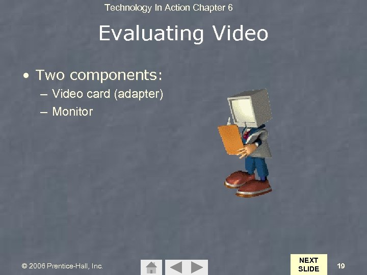 Technology In Action Chapter 6 Evaluating Video • Two components: – Video card (adapter)