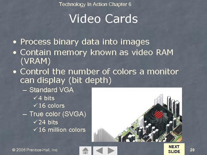 Technology In Action Chapter 6 Video Cards • Process binary data into images •