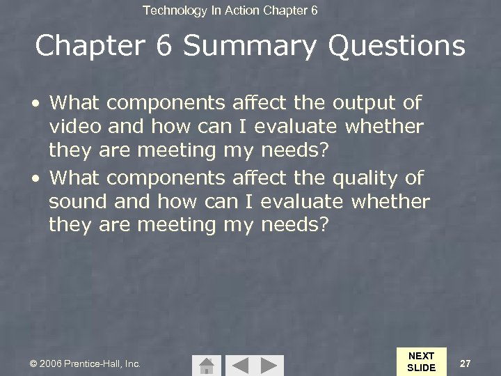 Technology In Action Chapter 6 Summary Questions • What components affect the output of