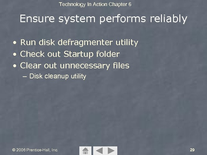 Technology In Action Chapter 6 Ensure system performs reliably • Run disk defragmenter utility
