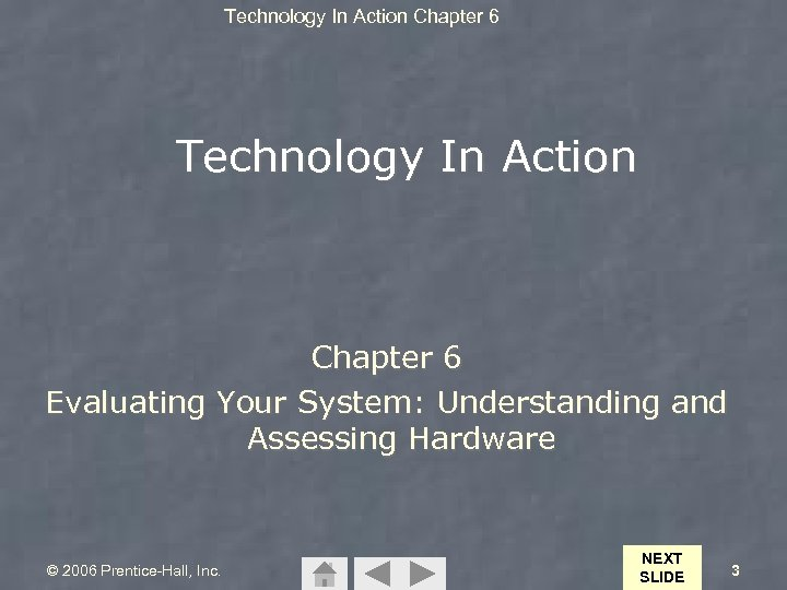 Technology In Action Chapter 6 Evaluating Your System: Understanding and Assessing Hardware © 2006