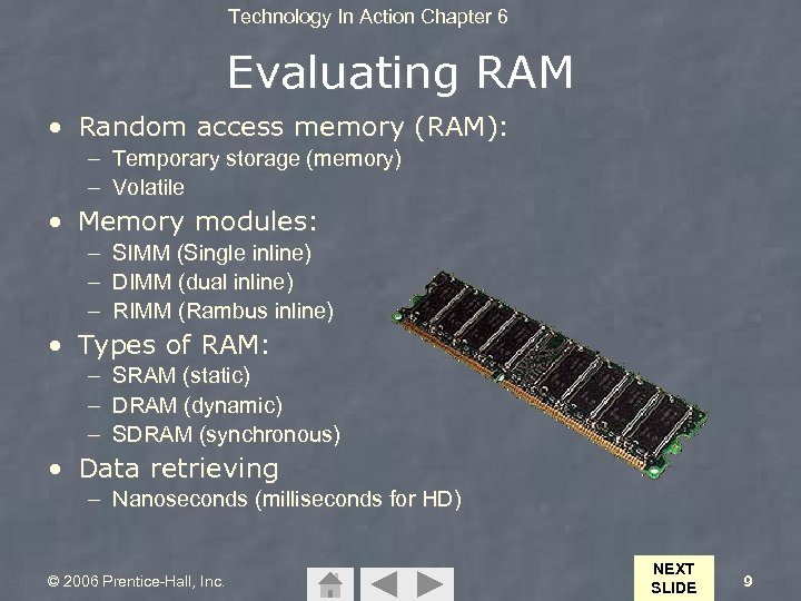 Technology In Action Chapter 6 Evaluating RAM • Random access memory (RAM): – Temporary