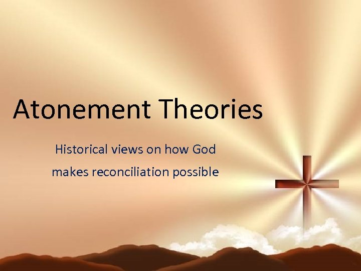 Atonement Theories Historical views on how God makes reconciliation possible