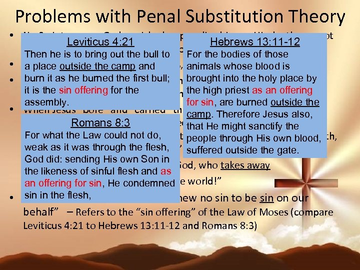 Problems with Penal Substitution Theory • No Scripture says God punished or penalized Jesus.