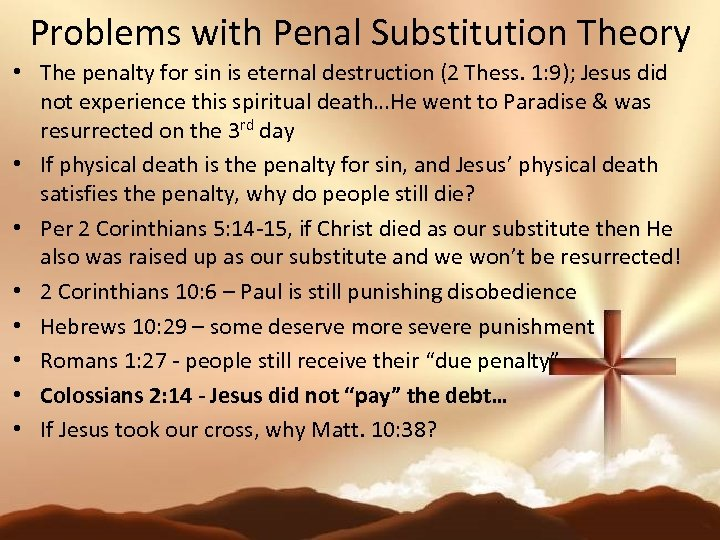 Problems with Penal Substitution Theory • The penalty for sin is eternal destruction (2