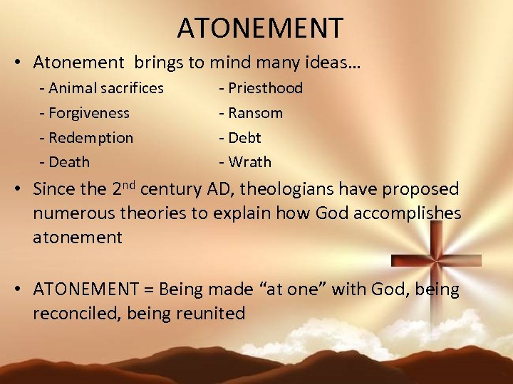 ATONEMENT • Atonement brings to mind many ideas… - Animal sacrifices - Forgiveness -