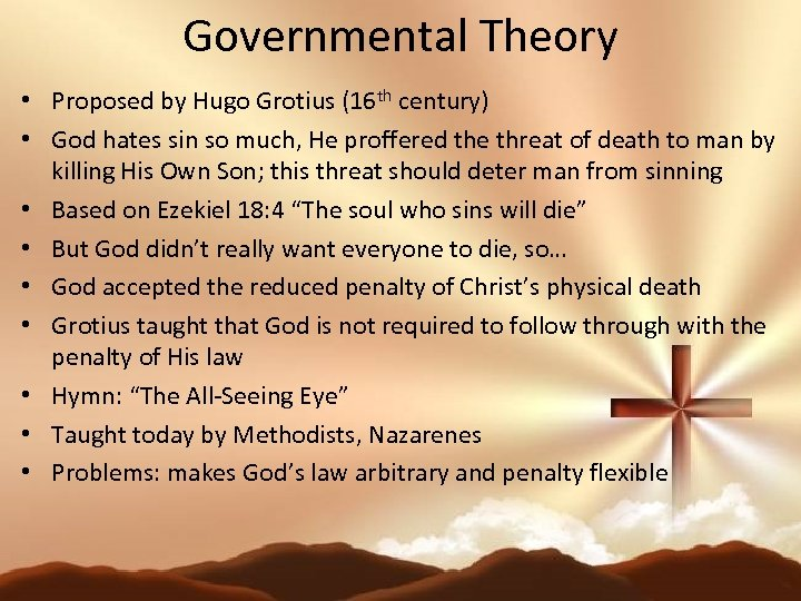 Governmental Theory • Proposed by Hugo Grotius (16 th century) • God hates sin