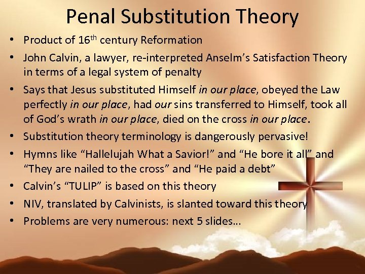 Penal Substitution Theory • Product of 16 th century Reformation • John Calvin, a