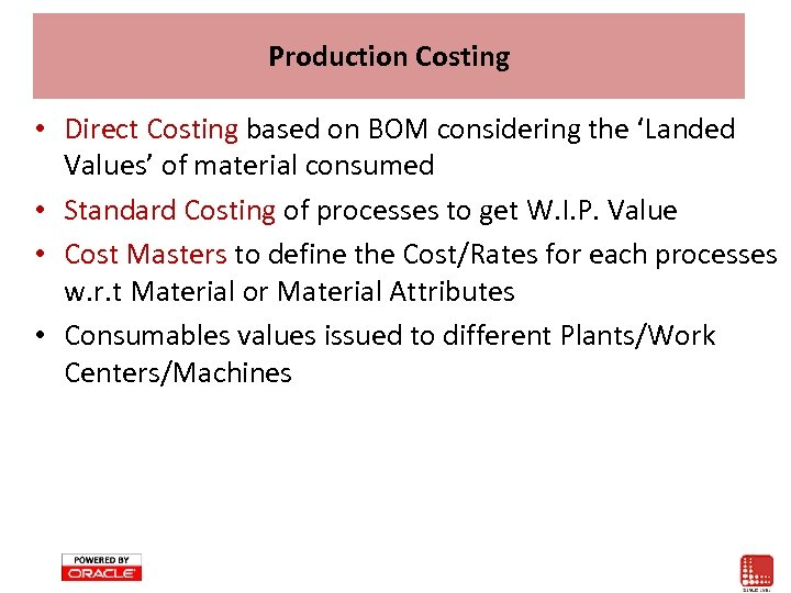 Production Costing • Direct Costing based on BOM considering the 'Landed Values' of material