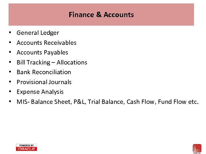 Finance & Accounts • • General Ledger Accounts Receivables Accounts Payables Bill Tracking –
