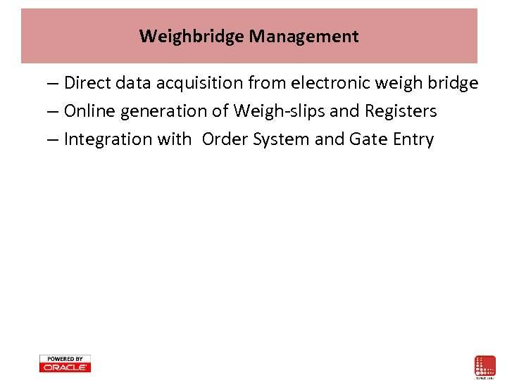 Weighbridge Management – Direct data acquisition from electronic weigh bridge – Online generation of