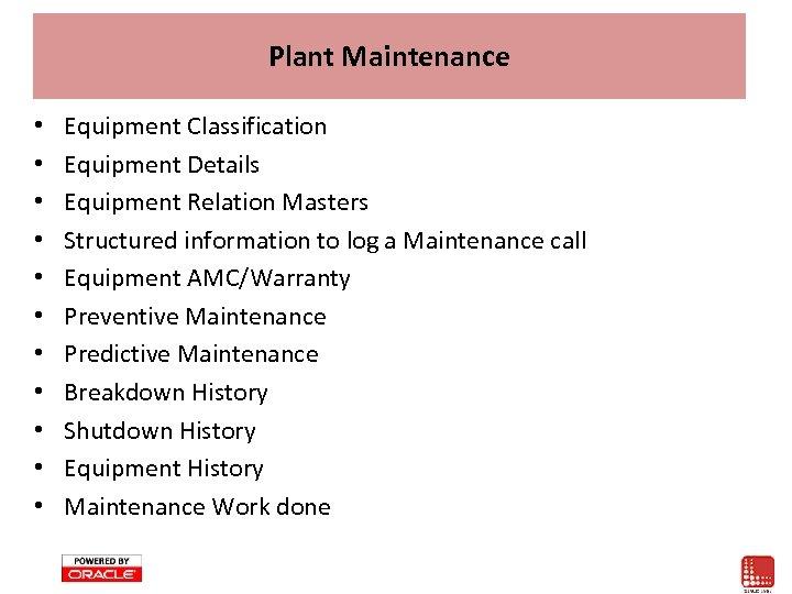 Plant Maintenance • • • Equipment Classification Equipment Details Equipment Relation Masters Structured information