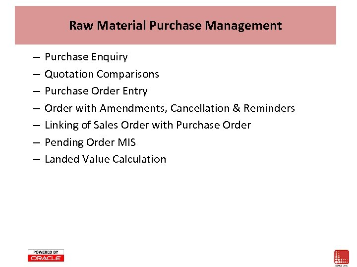 Raw Material Purchase Management – – – – Purchase Enquiry Quotation Comparisons Purchase Order