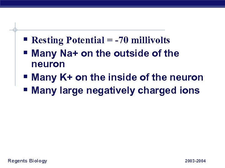§ Resting Potential = -70 millivolts § Many Na+ on the outside of the
