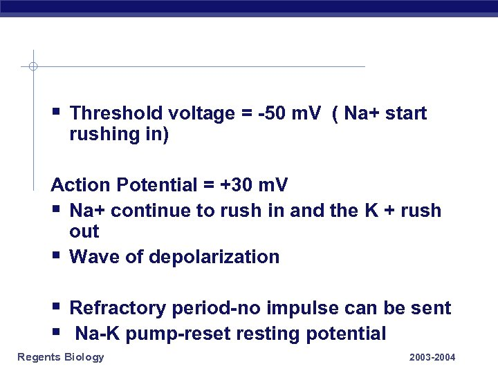 § Threshold voltage = -50 m. V ( Na+ start rushing in) Action Potential