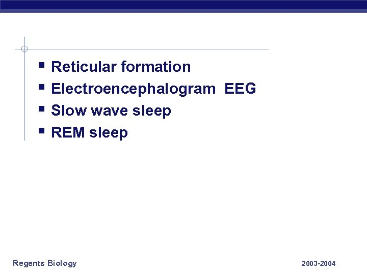 § Reticular formation § Electroencephalogram EEG § Slow wave sleep § REM sleep Regents