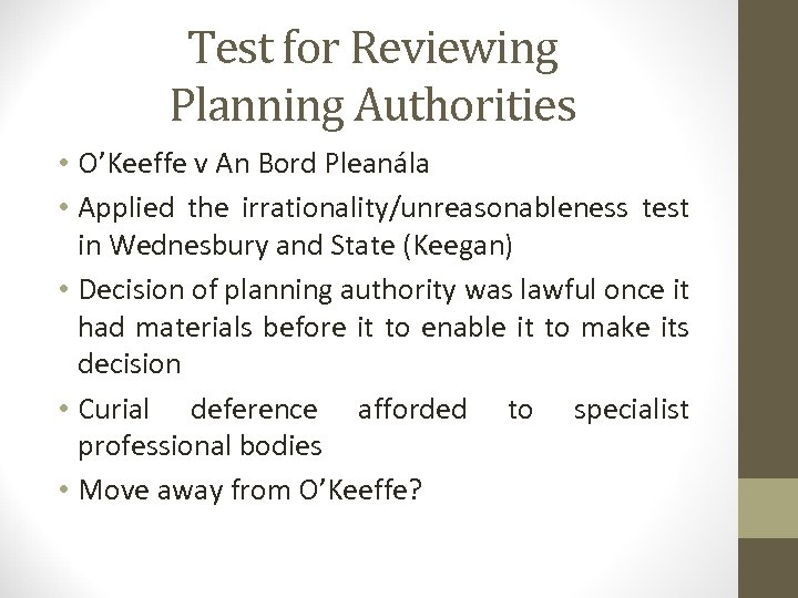 Test for Reviewing Planning Authorities • O'Keeffe v An Bord Pleanála • Applied the