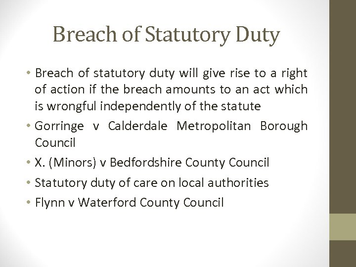 Breach of Statutory Duty • Breach of statutory duty will give rise to a