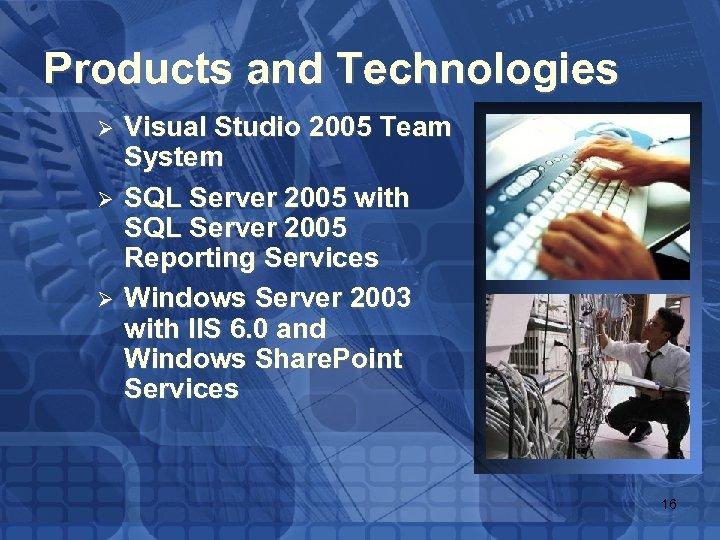 Products and Technologies Ø Ø Ø Visual Studio 2005 Team System SQL Server 2005