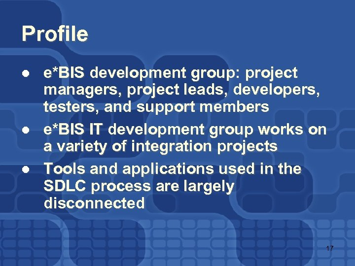 Profile l l l e*BIS development group: project managers, project leads, developers, testers, and
